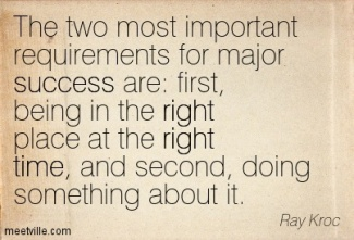 the-two-most-important-requirements-for-major-success-are-first-being-in-the-right-place-at-the-right-time-and-second-doing-something-about-it3